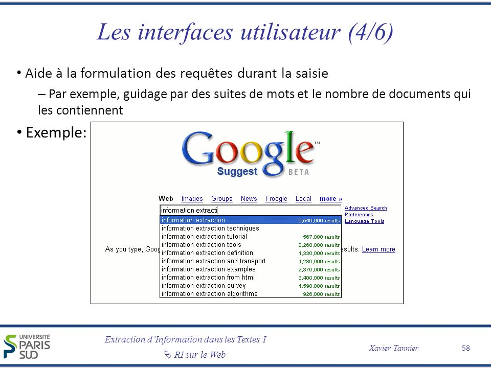Extraction dInformation dans les Textes I RI sur le Web Xavier Tannier Les interfaces utilisateur (4/6) Aide à la formulation des requêtes durant la s