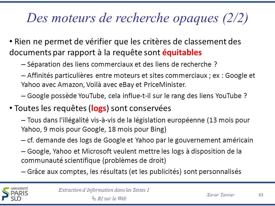 Extraction dInformation dans les Textes I RI sur le Web Xavier Tannier Des moteurs de recherche opaques (2/2) Rien ne permet de vérifier que les critè