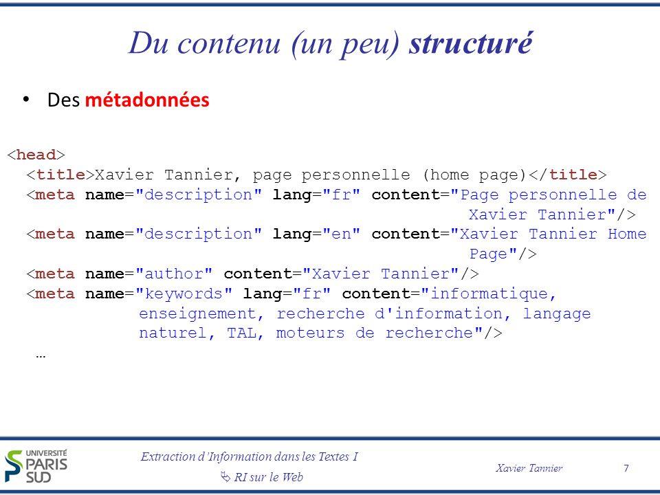 Extraction dInformation dans les Textes I RI sur le Web Xavier Tannier Un contenu « caché » « Web profond » – Les sites non liés (Web opaque) – Le contenu à accès limité – La plupart des pages dynamiques La majeure partie du Web n est pas indexée (Web profond = 500 fois le Web de surface selon BrightPlanet 2001) Protocole sitemap de Google 18