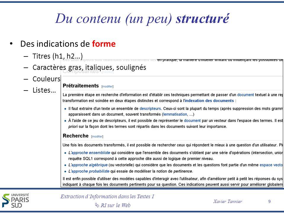 Extraction dInformation dans les Textes I RI sur le Web Xavier Tannier Du contenu (un peu) structuré Des indications de forme – Titres (h1, h2…) – Car