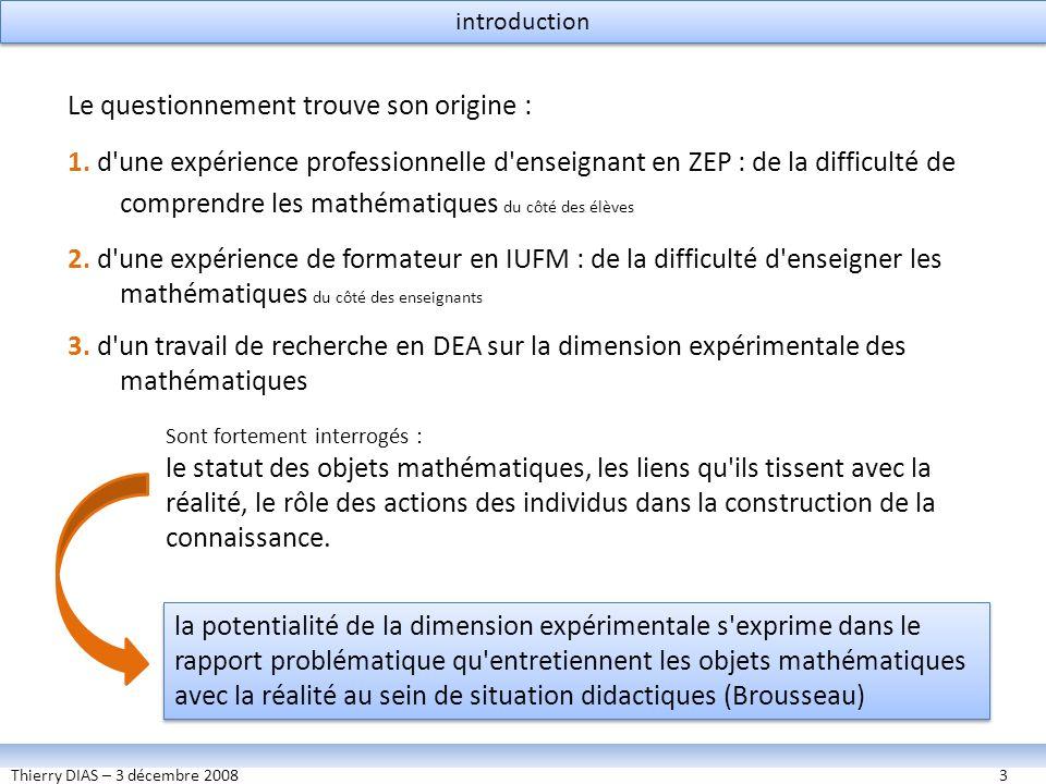 Thierry DIAS – 3 décembre 20083 introduction Le questionnement trouve son origine : 1. d'une expérience professionnelle d'enseignant en ZEP : de la di