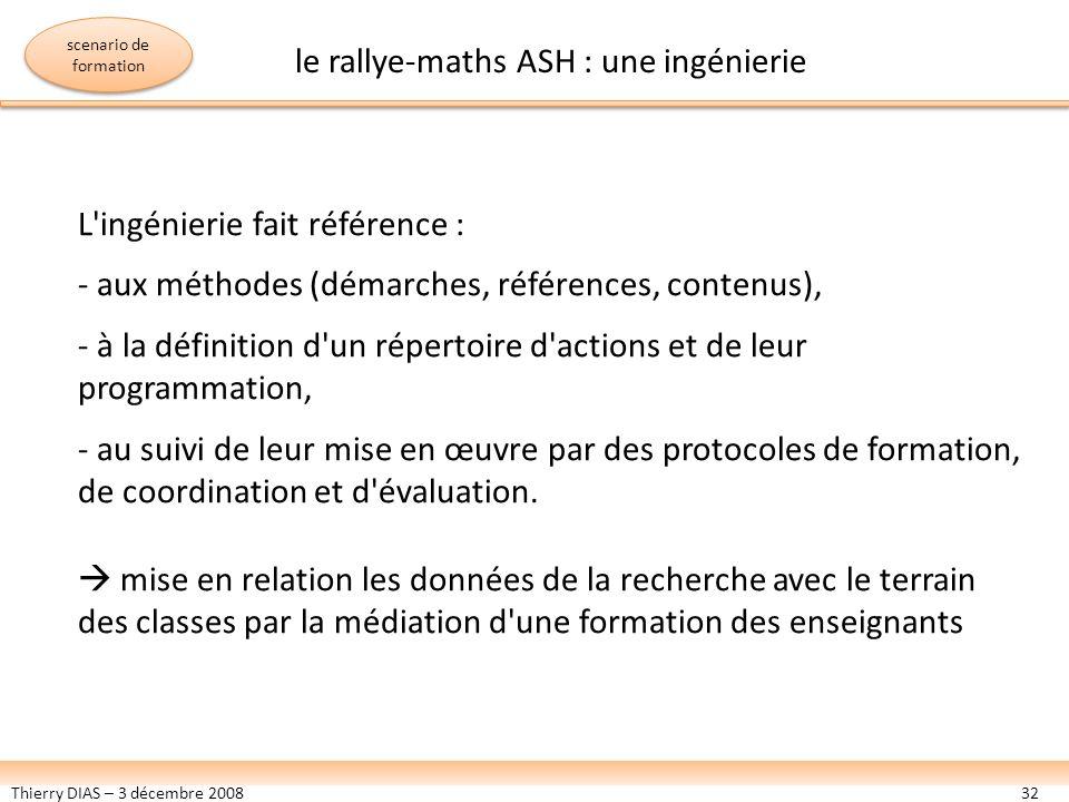Thierry DIAS – 3 décembre 200832 scenario de formation L'ingénierie fait référence : - aux méthodes (démarches, références, contenus), - à la définiti