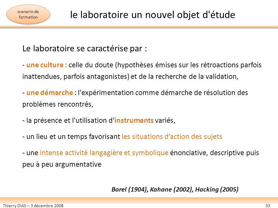 Thierry DIAS – 3 décembre 200833 Le laboratoire se caractérise par : - une culture : celle du doute (hypothèses émises sur les rétroactions parfois in
