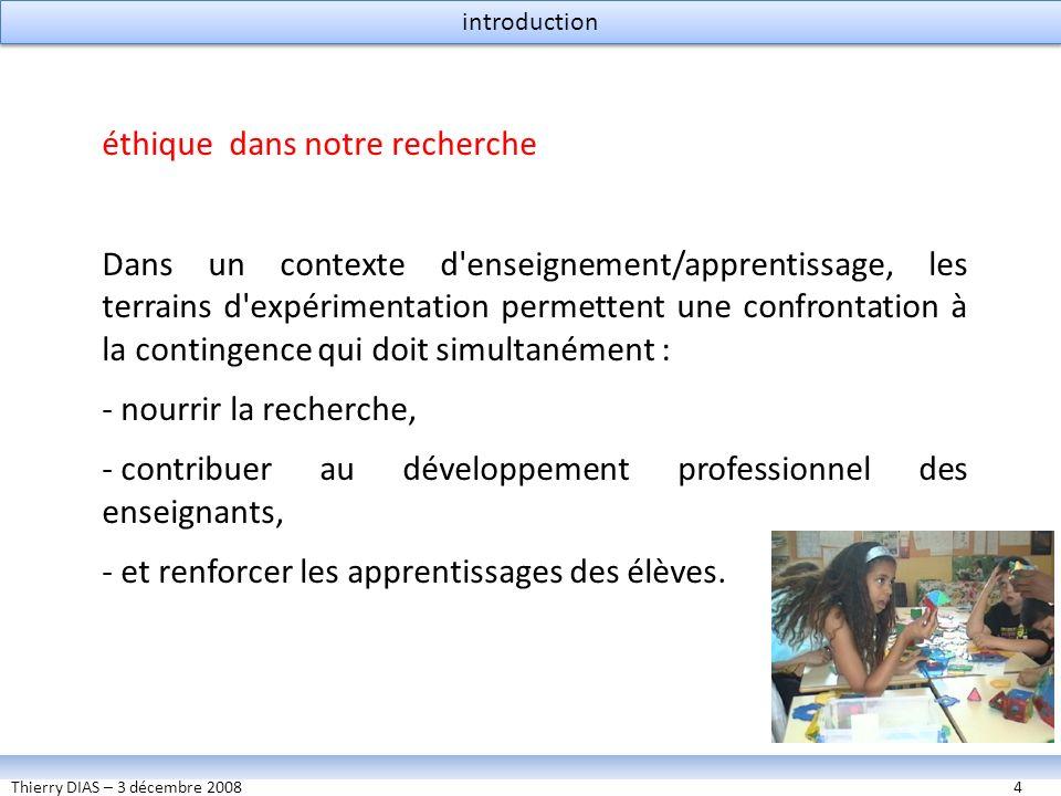 Thierry DIAS – 3 décembre 20084 éthique dans notre recherche Dans un contexte d'enseignement/apprentissage, les terrains d'expérimentation permettent
