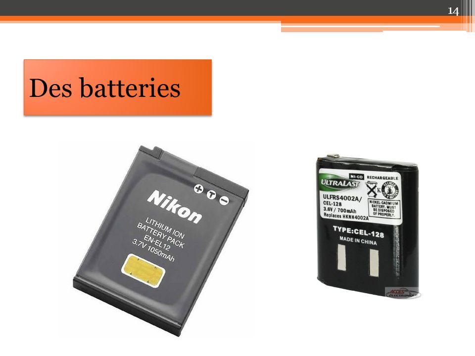 Des batteries 14