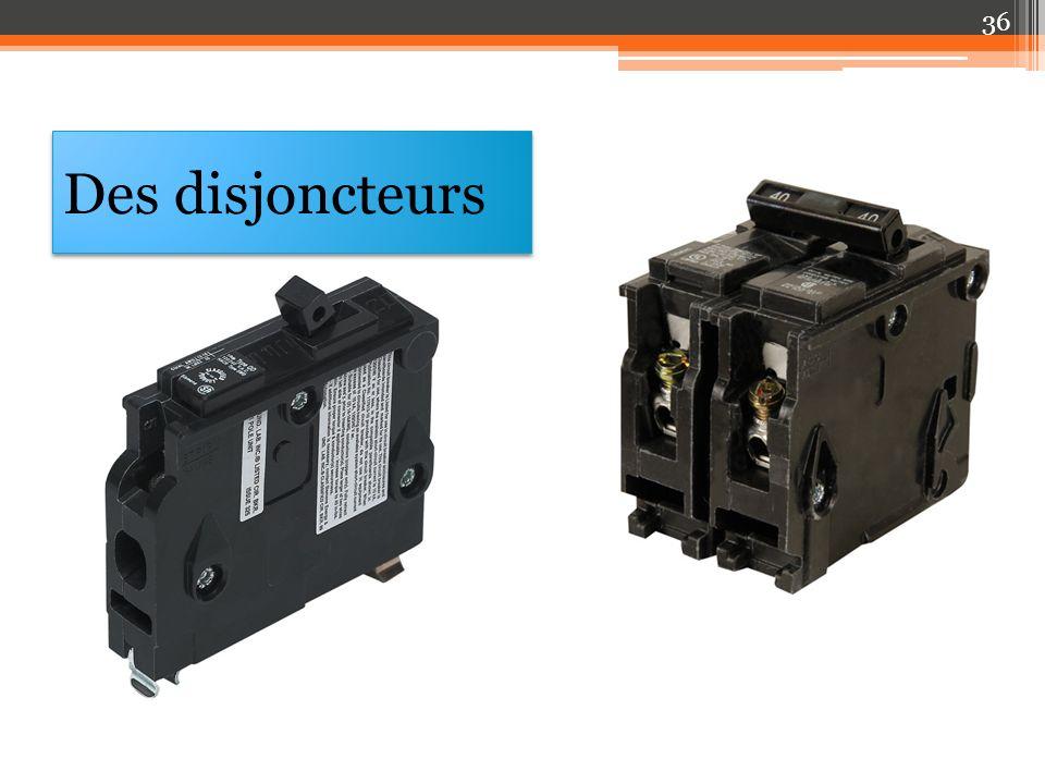 Des disjoncteurs 36