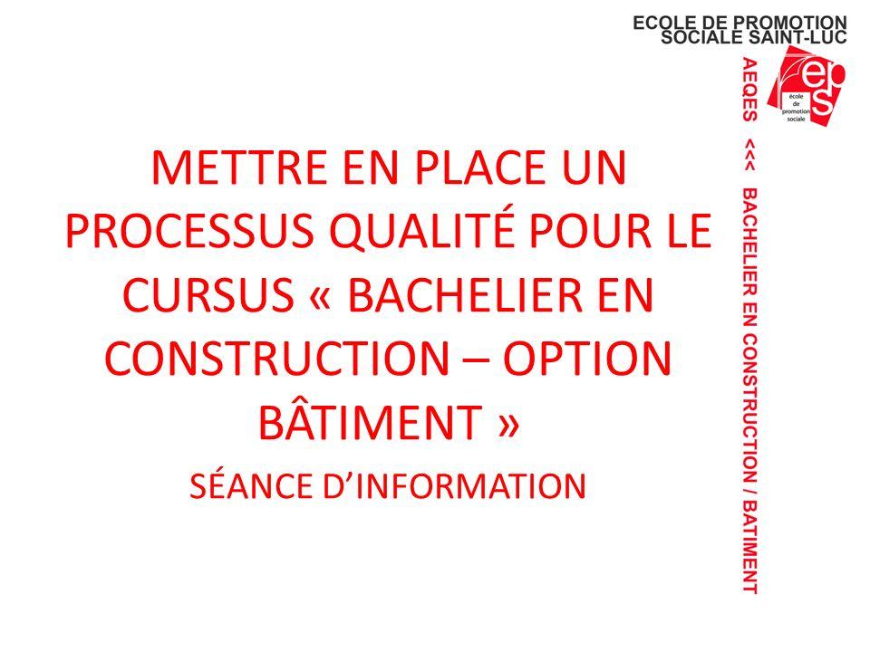METTRE EN PLACE UN PROCESSUS QUALITÉ POUR LE CURSUS « BACHELIER EN CONSTRUCTION – OPTION BÂTIMENT » SÉANCE DINFORMATION