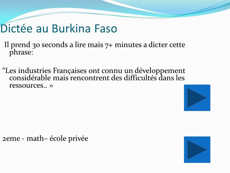 Dictée au Burkina Faso Il prend 30 seconds a lire mais 7+ minutes a dicter cette phrase: Les industries Françaises ont connu un développement considérable mais rencontrent des difficultés dans les ressources..