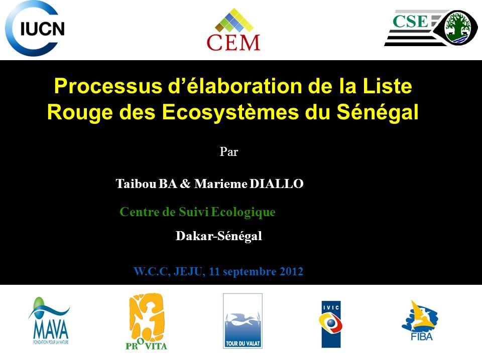 Processus délaboration de la Liste Rouge des Ecosystèmes du Sénégal Dakar-Sénégal Taibou BA & Marieme DIALLO Centre de Suivi Ecologique Par W.C.C, JEJU, 11 septembre 2012