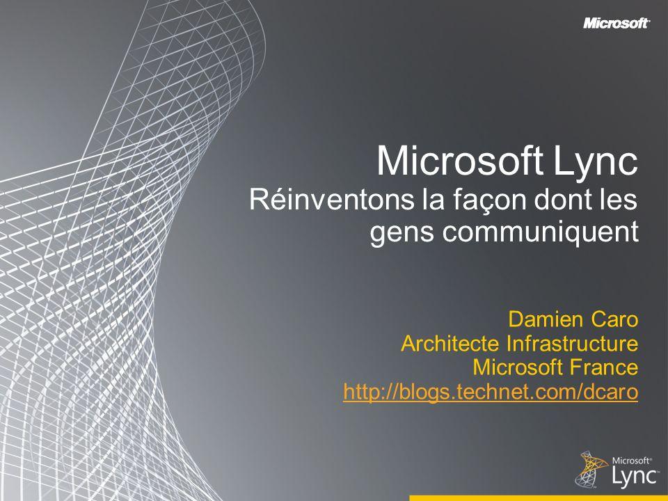 Microsoft Lync Réinventons la façon dont les gens communiquent Damien Caro Architecte Infrastructure Microsoft France http://blogs.technet.com/dcaro