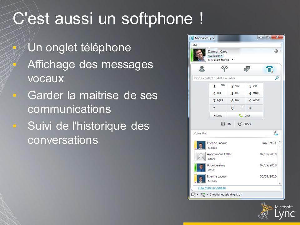 C'est aussi un softphone ! Un onglet téléphone Affichage des messages vocaux Garder la maitrise de ses communications Suivi de l'historique des conver