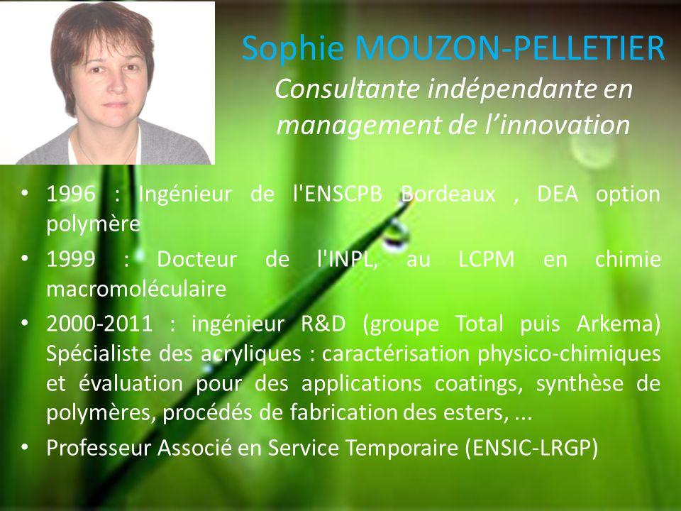 Sophie MOUZON-PELLETIER Consultante indépendante en management de linnovation 1996 : Ingénieur de l'ENSCPB Bordeaux, DEA option polymère 1999 : Docteu