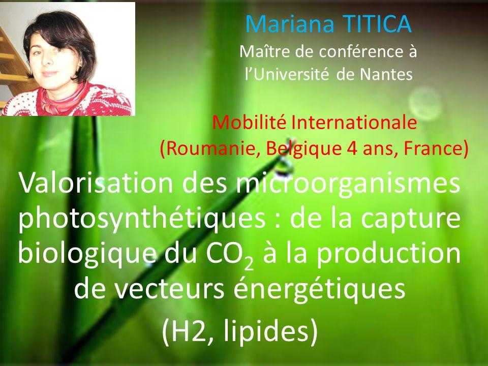 Mariana TITICA Maître de conférence à lUniversité de Nantes Valorisation des microorganismes photosynthétiques : de la capture biologique du CO 2 à la