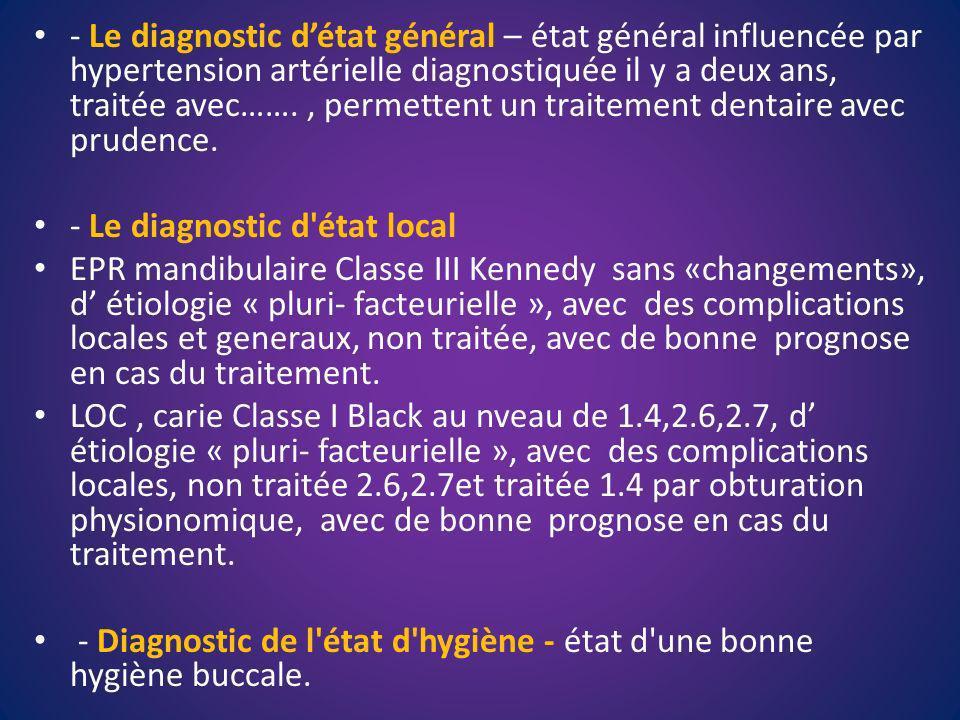 - Le diagnostic détat général – état général influencée par hypertension artérielle diagnostiquée il y a deux ans, traitée avec……., permettent un trai