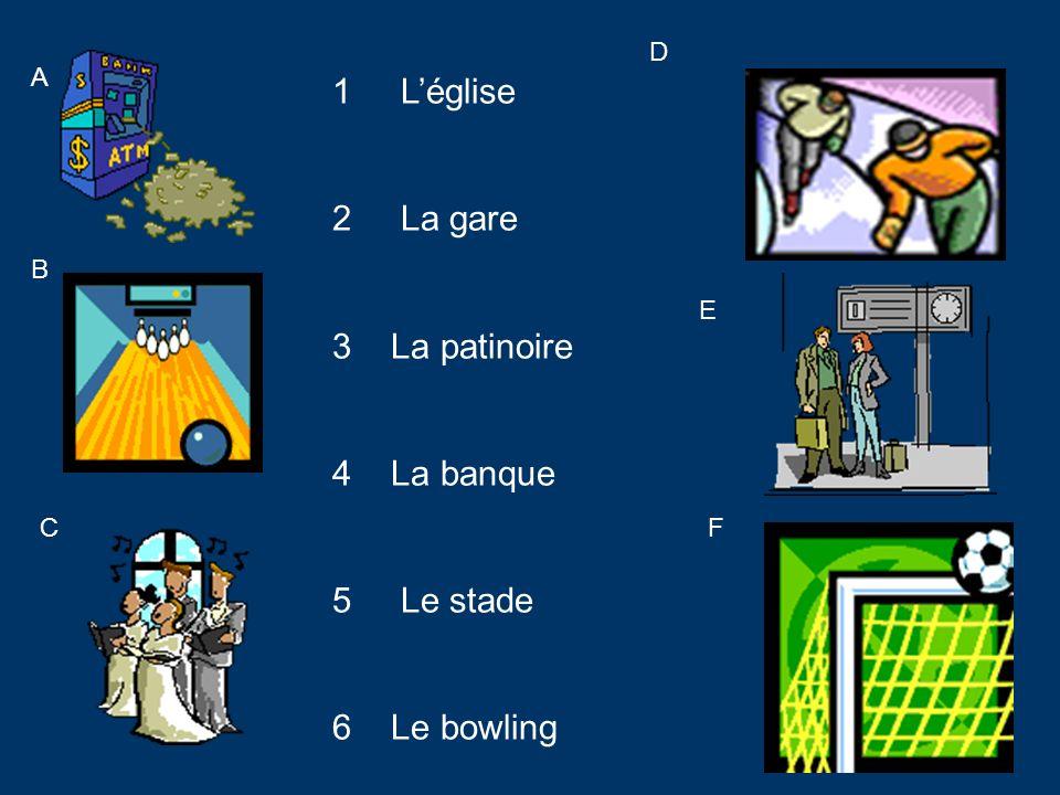A B C D E F 1 Léglise 2 La gare 3 La patinoire 4 La banque 5 Le stade 6 Le bowling