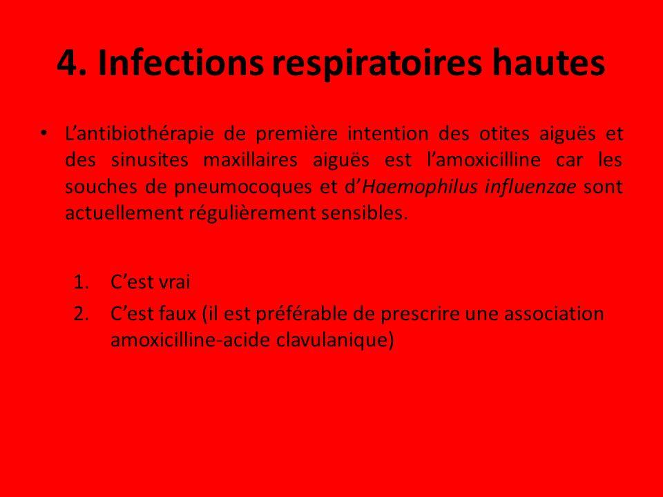 4. Infections respiratoires hautes Lantibiothérapie de première intention des otites aiguës et des sinusites maxillaires aiguës est lamoxicilline car