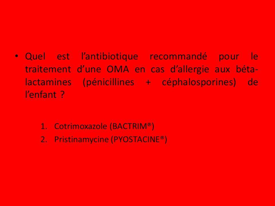Quel est lantibiotique recommandé pour le traitement dune OMA en cas dallergie aux béta- lactamines (pénicillines + céphalosporines) de lenfant ? 1.Co