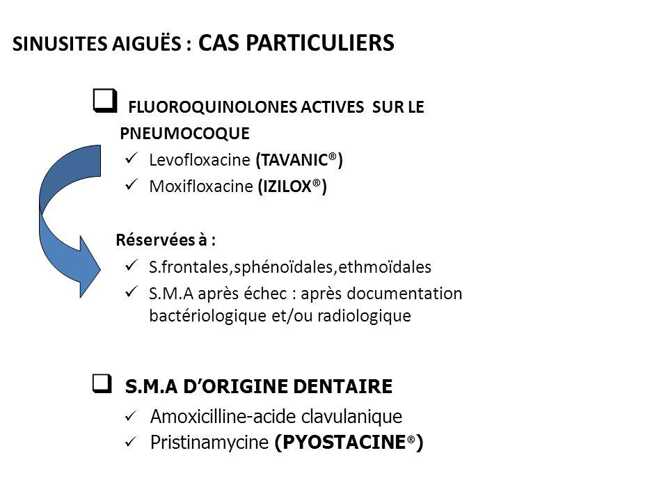 FLUOROQUINOLONES ACTIVES SUR LE PNEUMOCOQUE Levofloxacine (TAVANIC®) Moxifloxacine (IZILOX®) Réservées à : S.frontales,sphénoïdales,ethmoïdales S.M.A