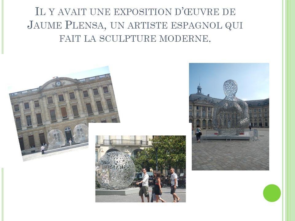 I L Y AVAIT UNE EXPOSITION D ŒUVRE DE J AUME P LENSA, UN ARTISTE ESPAGNOL QUI FAIT LA SCULPTURE MODERNE.
