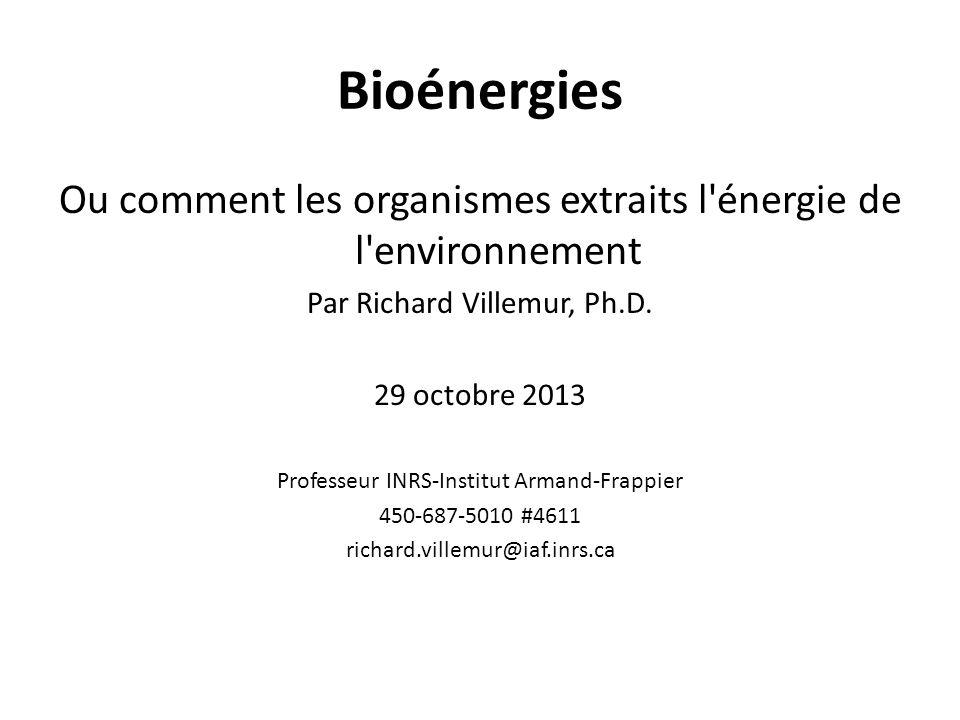 Bioénergies Ou comment les organismes extraits l'énergie de l'environnement Par Richard Villemur, Ph.D. 29 octobre 2013 Professeur INRS-Institut Arman