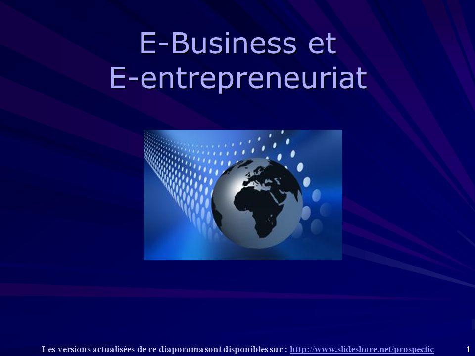 1 Les versions actualisées de ce diaporama sont disponibles sur : http://www.slideshare.net/prospectichttp://www.slideshare.net/prospectic E-Business et E-entrepreneuriat