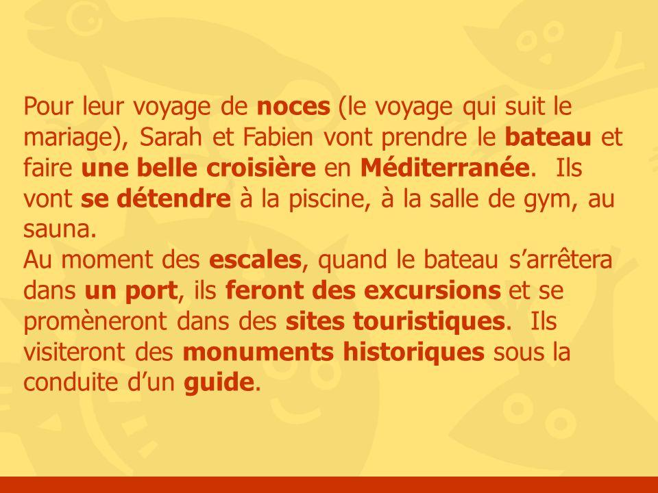 Pour leur voyage de noces (le voyage qui suit le mariage), Sarah et Fabien vont prendre le bateau et faire une belle croisière en Méditerranée. Ils vo