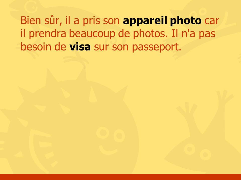 Bien sûr, il a pris son appareil photo car il prendra beaucoup de photos. Il n'a pas besoin de visa sur son passeport.