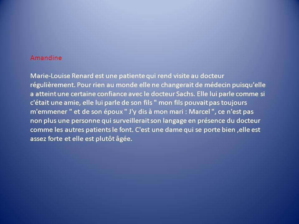 Amandine Marie-Louise Renard est une patiente qui rend visite au docteur régulièrement. Pour rien au monde elle ne changerait de médecin puisqu'elle a