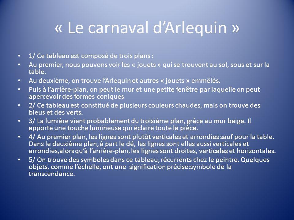 « Le carnaval dArlequin » 1/ Ce tableau est composé de trois plans : Au premier, nous pouvons voir les « jouets » qui se trouvent au sol, sous et sur