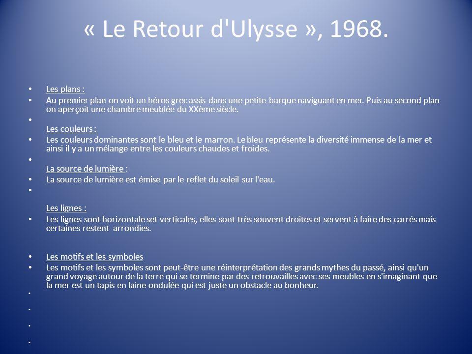 « Le Retour d'Ulysse », 1968. Les plans : Au premier plan on voit un héros grec assis dans une petite barque naviguant en mer. Puis au second plan on