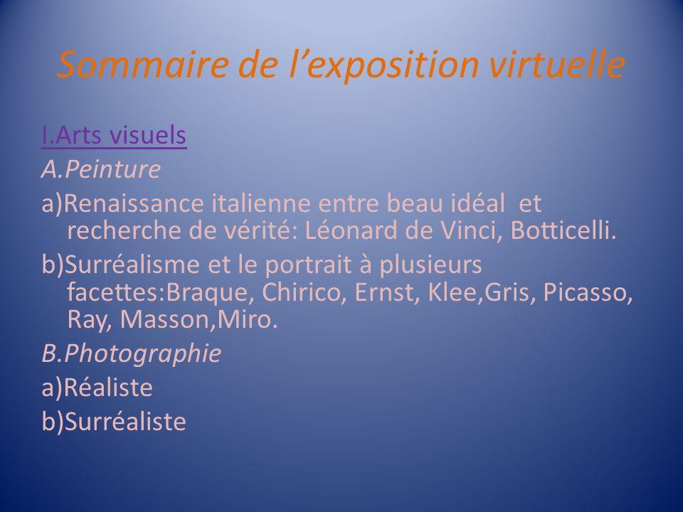 Sommaire de lexposition virtuelle I.Arts visuels A.Peinture a)Renaissance italienne entre beau idéal et recherche de vérité: Léonard de Vinci, Bottice