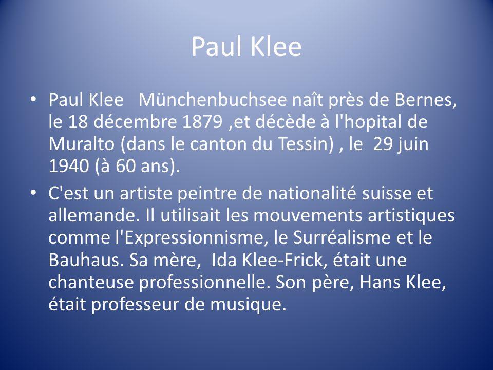 Paul Klee Paul Klee Münchenbuchsee naît près de Bernes, le 18 décembre 1879,et décède à l'hopital de Muralto (dans le canton du Tessin), le 29 juin 19