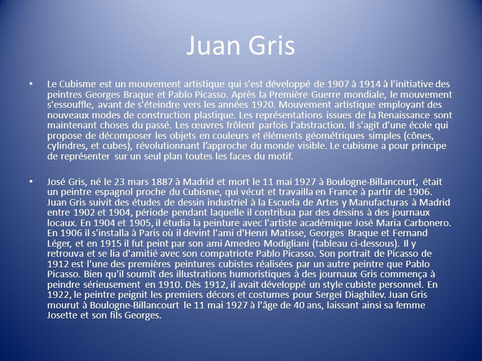 Juan Gris Le Cubisme est un mouvement artistique qui s'est développé de 1907 à 1914 à l'initiative des peintres Georges Braque et Pablo Picasso. Après