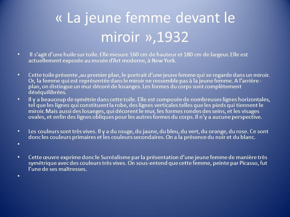 « La jeune femme devant le miroir »,1932 Il sagit dune huile sur toile. Elle mesure 160 cm de hauteur et 180 cm de largeur. Elle est actuellement expo