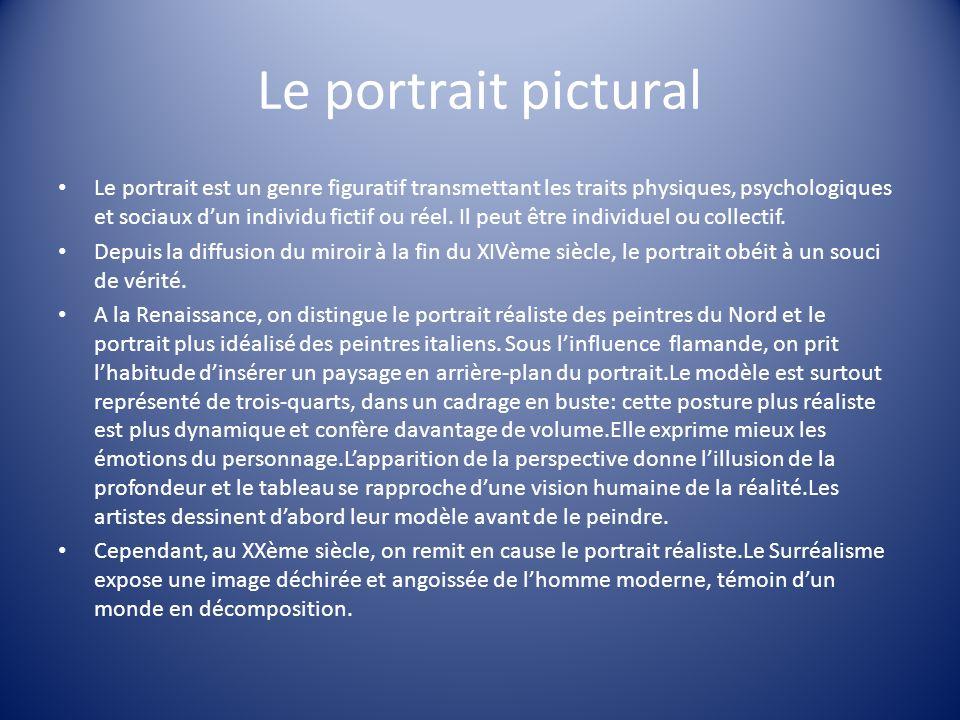 Le portrait pictural Le portrait est un genre figuratif transmettant les traits physiques, psychologiques et sociaux dun individu fictif ou réel. Il p