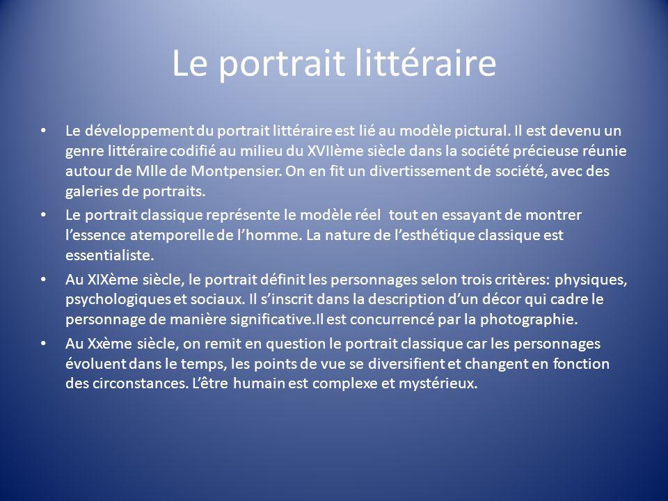 Le portrait littéraire Le développement du portrait littéraire est lié au modèle pictural. Il est devenu un genre littéraire codifié au milieu du XVII