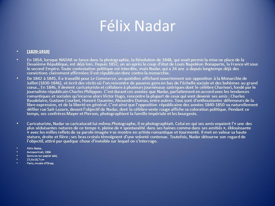 Félix Nadar (1820-1910) En 1854, lorsque NADAR se lance dans la photographie, la Révolution de 1848, qui avait permis la mise ne place de la Deuxième