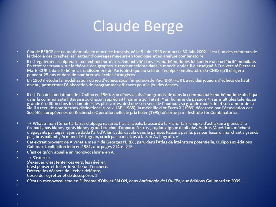 Claude Berge Claude BERGE est un mathématicien et artiste français, né le 5 Juin 1926 et mort le 30 Juin 2002. Il est l'un des créateurs de la théorie