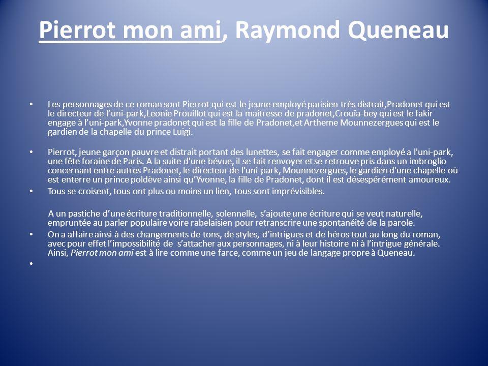 Pierrot mon ami, Raymond Queneau Les personnages de ce roman sont Pierrot qui est le jeune employé parisien très distrait,Pradonet qui est le directeu