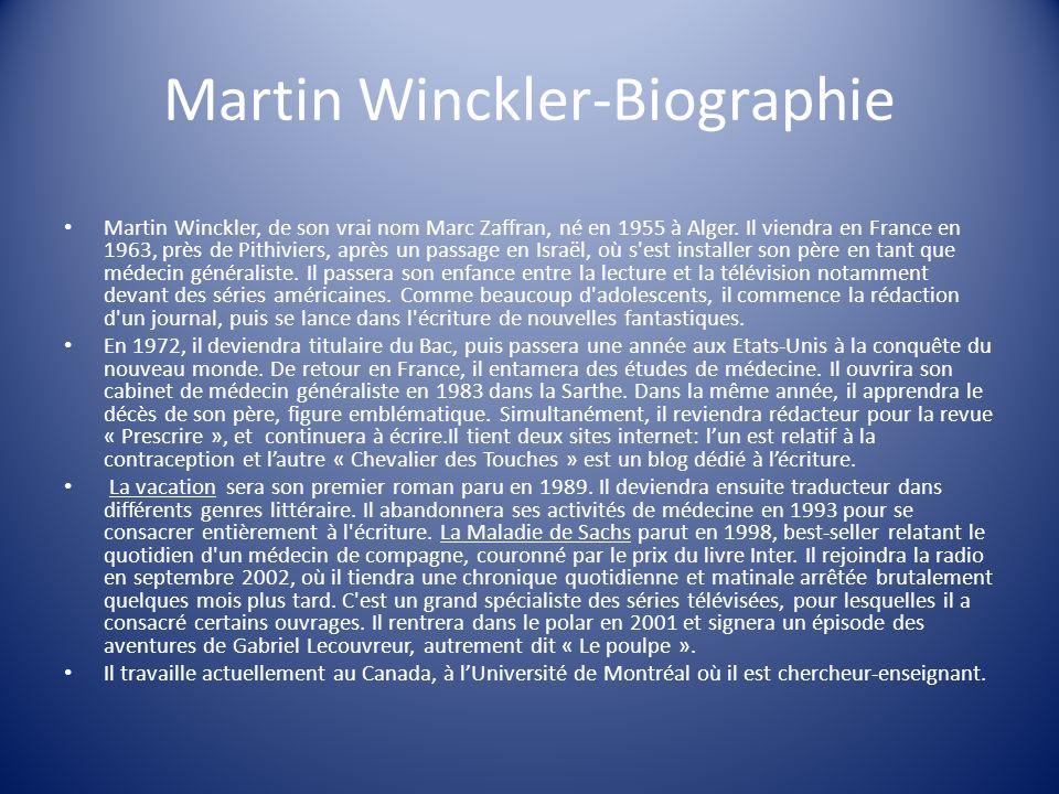 Martin Winckler-Biographie Martin Winckler, de son vrai nom Marc Zaffran, né en 1955 à Alger. Il viendra en France en 1963, près de Pithiviers, après