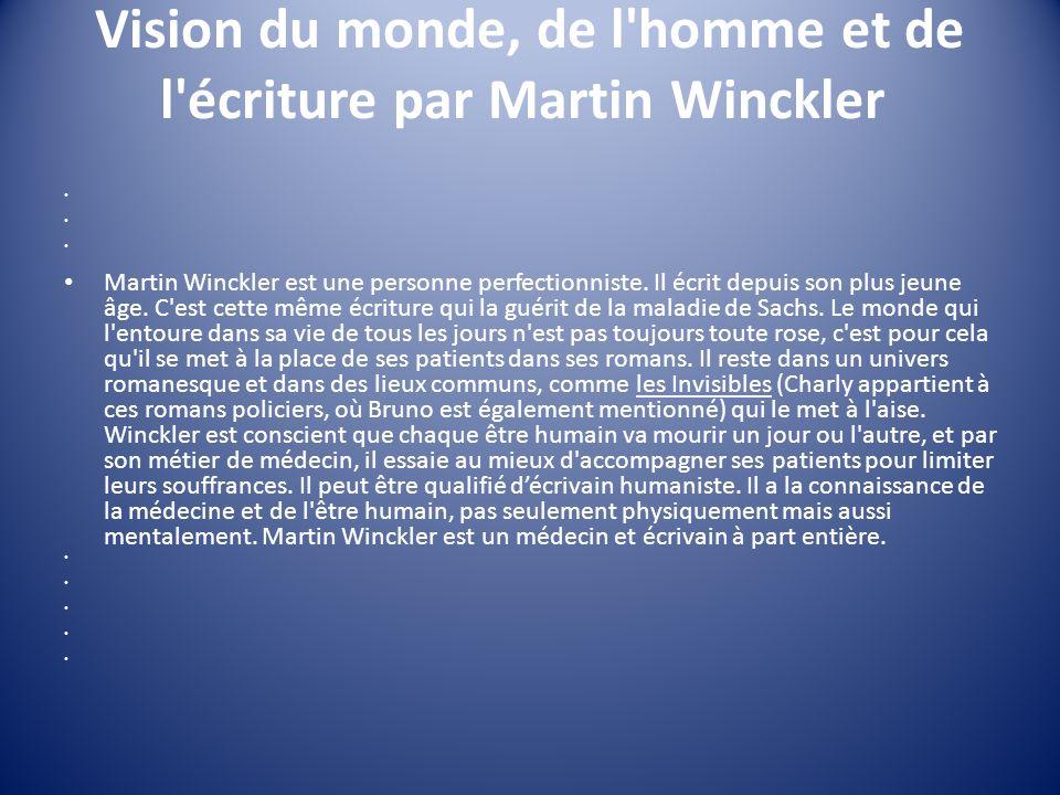 Vision du monde, de l'homme et de l'écriture par Martin Winckler Martin Winckler est une personne perfectionniste. Il écrit depuis son plus jeune âge.