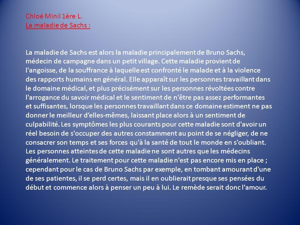 Chloé Minil 1ère L. La maladie de Sachs : La maladie de Sachs est alors la maladie principalement de Bruno Sachs, médecin de campagne dans un petit vi