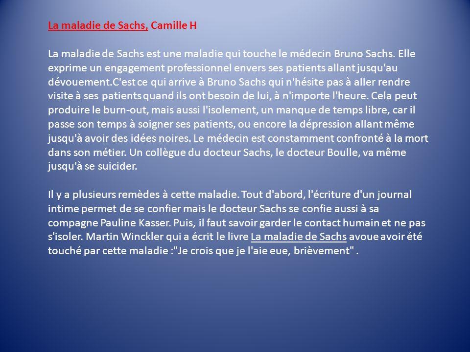 La maladie de Sachs, Camille H La maladie de Sachs est une maladie qui touche le médecin Bruno Sachs. Elle exprime un engagement professionnel envers