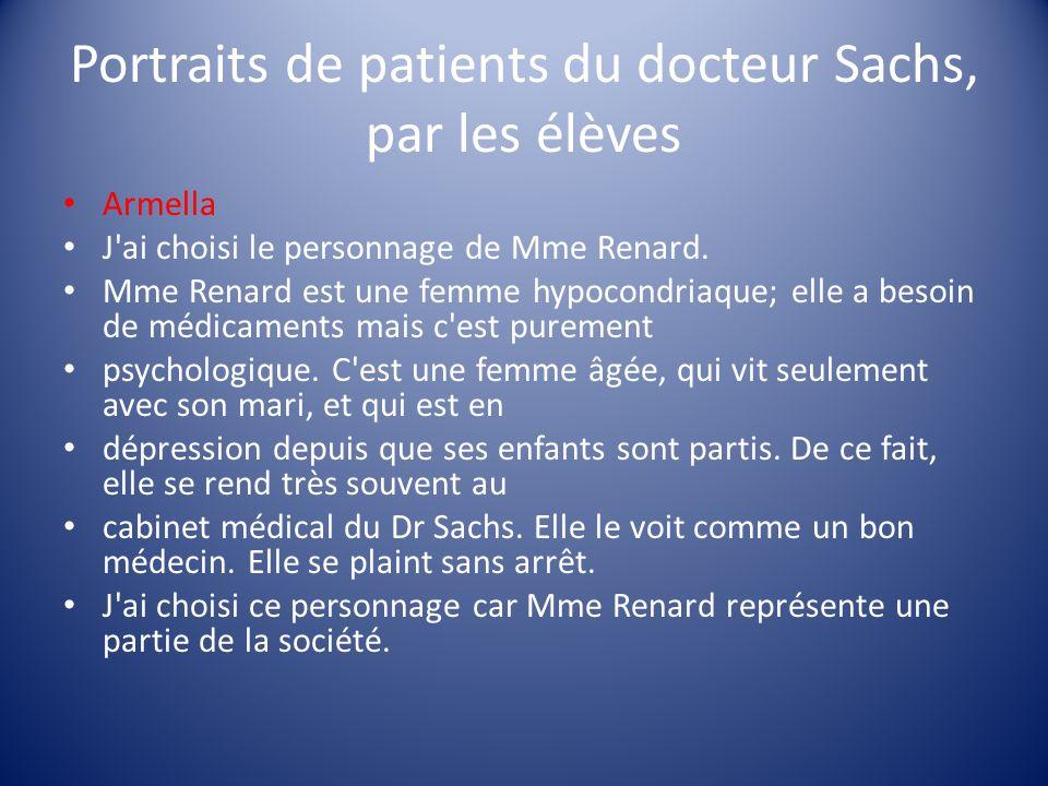 Portraits de patients du docteur Sachs, par les élèves Armella J'ai choisi le personnage de Mme Renard. Mme Renard est une femme hypocondriaque; elle
