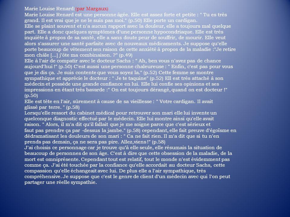 Marie Louise Renard:(par Margaux) Marie Louise Renard est une personne âgée. Elle est assez forte et petite :