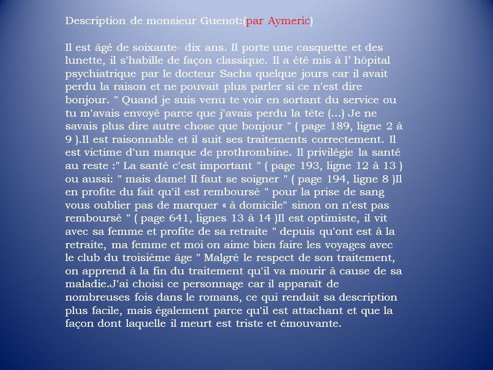 Description de monsieur Guenot:(par Aymeric) Il est âgé de soixante- dix ans. Il porte une casquette et des lunette, il s'habille de façon classique.