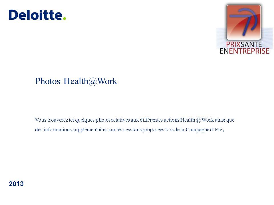 Photos Health@Work Vous trouverez ici quelques photos relatives aux différentes actions Health @ Work ainsi que des informations supplémentaires sur les sessions proposées lors de la Campagne dEté.
