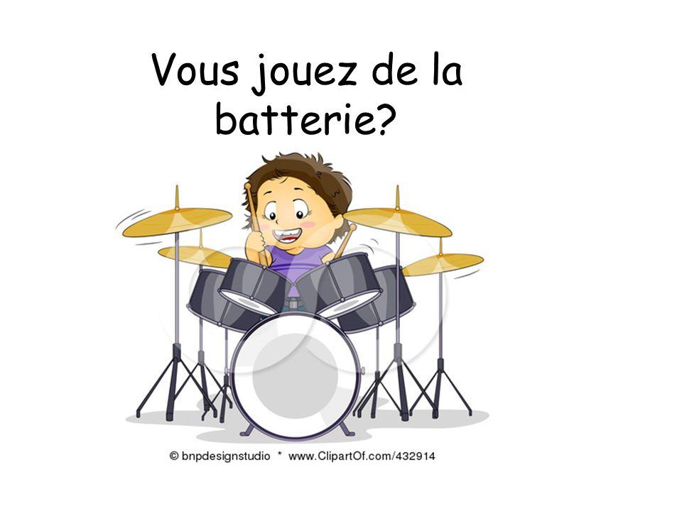Vous jouez de la batterie?