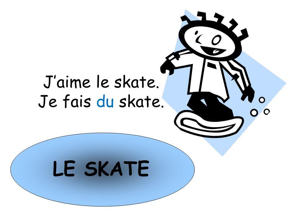 LE SKATE Jaime le skate. Je fais du skate.