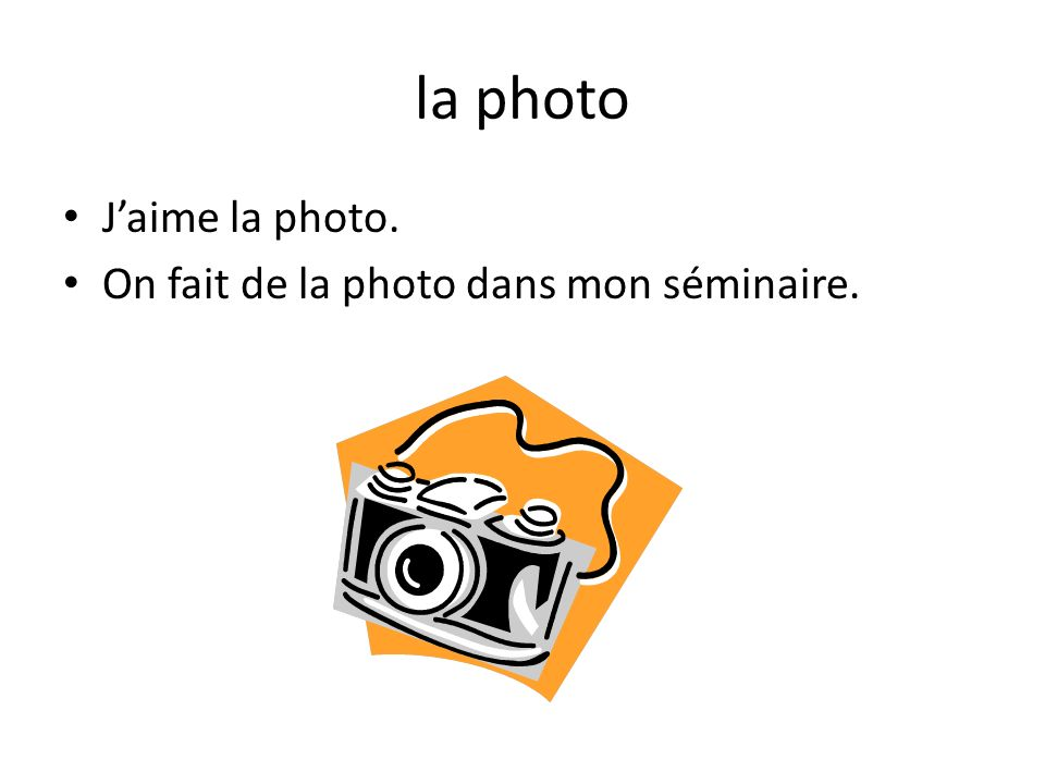 la photo Jaime la photo. On fait de la photo dans mon séminaire.